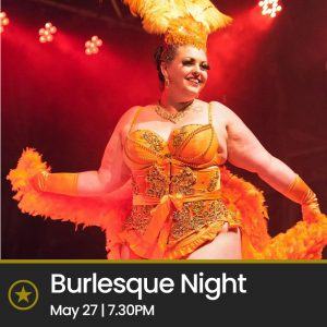 Burlesque Night (Thurs 27th May 2021, 7:30pm-10pm)